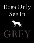 Dogs Only See In GREY