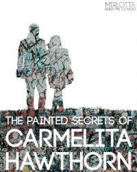 The Painted Secrets of Carmelita Hawthorn
