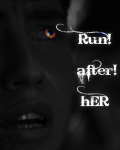 Run after her