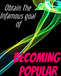 Obtain the Infamous goal of Becoming Popular