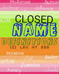 Name Definitions *CLOSED UNTIL FURTHER NOTICE*