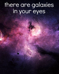 there are galaxies in your eyes