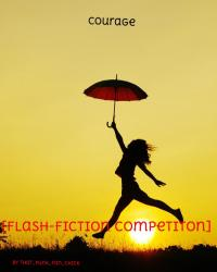 Courage [Flash-fiction Competition]