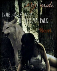 My Mate is the Alpha of the Rival Pack?!
