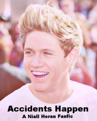 Accidents Happen // A Niall Horan Fanfic