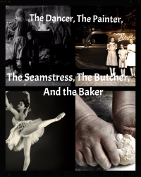 The Dancer, The Painter, The Seamstress, The Butcher and The Baker