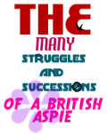 The Many Struggles and Successions of a British Aspie