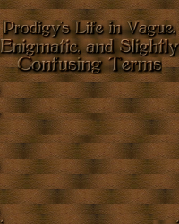Prodigy's Life in Vague, Enigmatic, Slightly Confusing Terms