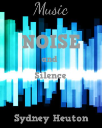 Music, Noise And Silence