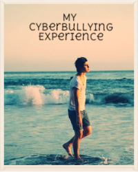 My Cyberbullying Experience