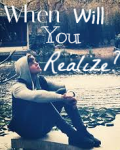 When Will You Realize?