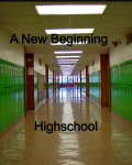 A New Beginning...Highschool