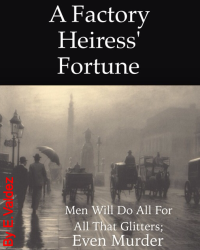 A Factory Heiresses Fortune: A Murder Mystery