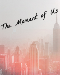 The Moment of Us