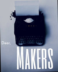 dear makers,