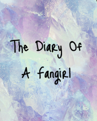 The diary of a fangirl