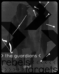 The Guardians: Rebels and Targets