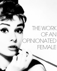 The Work of an Opinionated Female
