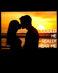 could he really hear me?