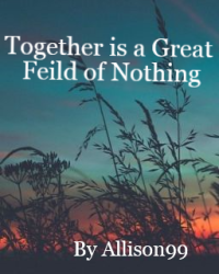 (A Spoken Poem) Together is a Great Feild of Nothing