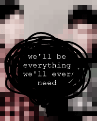 we'll be everything we'll ever need