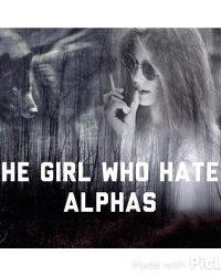 The girl who Hated Alphas.