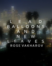 Lead Balloons & New Leaves