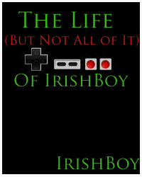 The Life (But Not All of It) of IrishBoy