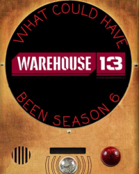 Warehouse 13: What Could Have Been Season 6