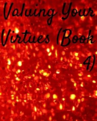 Valuing Your Virtues (Book 4)
