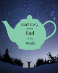Earl Grey at the End of the World