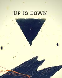 Up Is Down and Other Ridiculousness