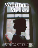 Wanting Melissa ➳ h.s