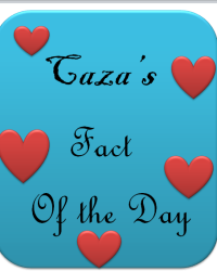 Caza's Fact Of The Day