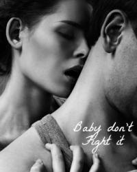 Baby Don't Fight It
