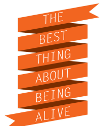 The Best Thing About Being Alive