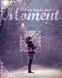 All we are is just a Moment // O.S