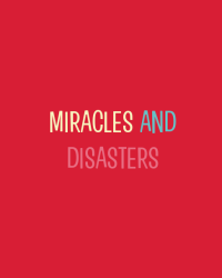Miracles and Disasters
