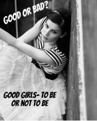Good Girls- To Be or Not To Be?
