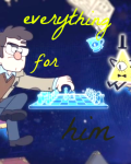 Everything for him