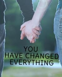 You changed everything