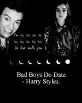 Bad Boys Do Date - Harry Styles.