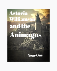 Astoria Williamson and The Animagus- Year One