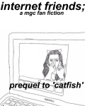 internet friends • mgc [catfish prequel]