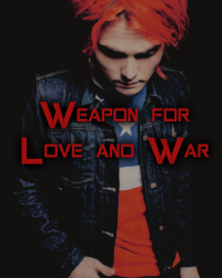 Weapon For Love and War (Danger Days and Gerard Way/Party Poison FanFic)