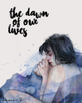 The Dawn of our Lives