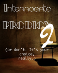 Interrogate Prodigy II: Prodigy is Stupid Enough to be Re-Captured