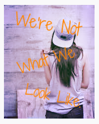 We're Not What We Look Like.