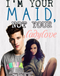 I'm Your Maid, Not Your Ladylove [Wattpad]