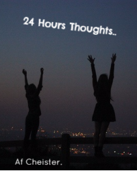 24 Hours Thoughts